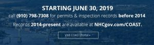 Starting June 30, 2019, call (910) 798-7308 for permits & inspection records before 2014. Records 2014-present are available at NHCgov.com/COAST. Click to visit COAST portal.